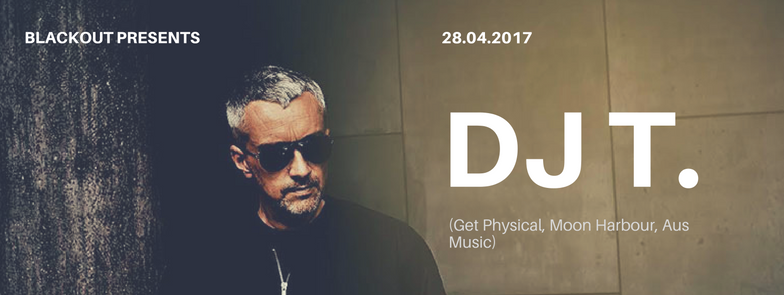 Blackout Presents: DJ T. (Get Physical, Moon Harbour, Aus Music)